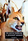 Me & My Taxidermy by Pat Morris